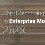 Top 8 Technology Trends in Enterprise Mobility for 2020