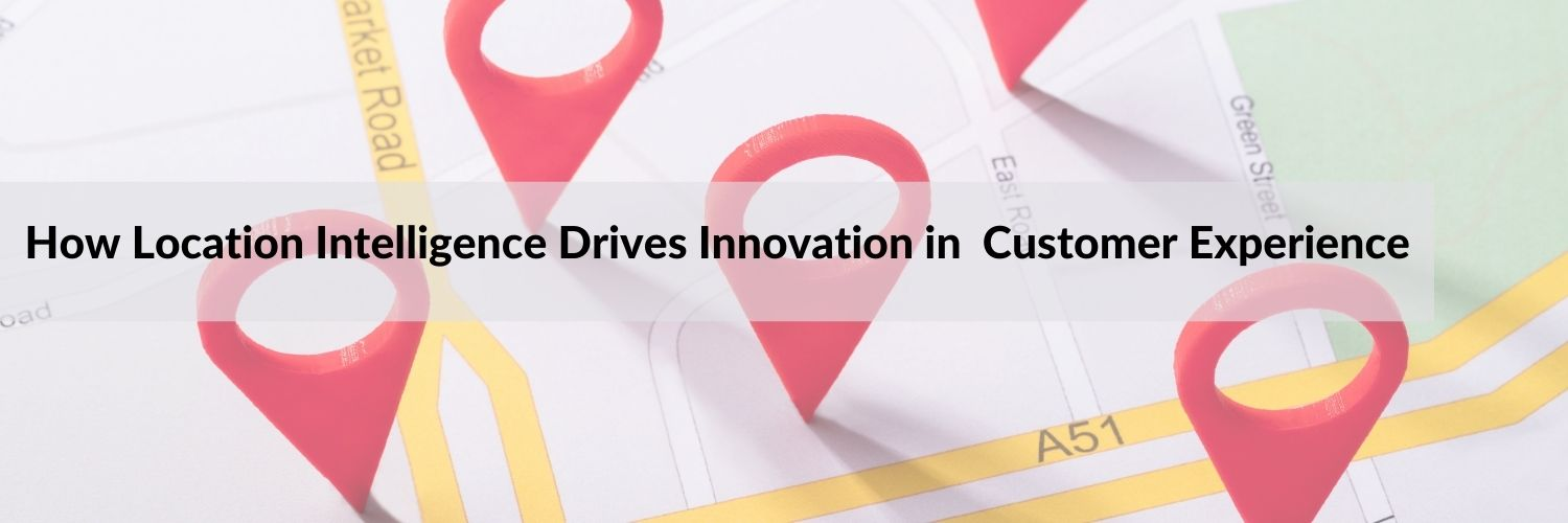 how-location-intelligence-drives-innovation-in-customer-experience