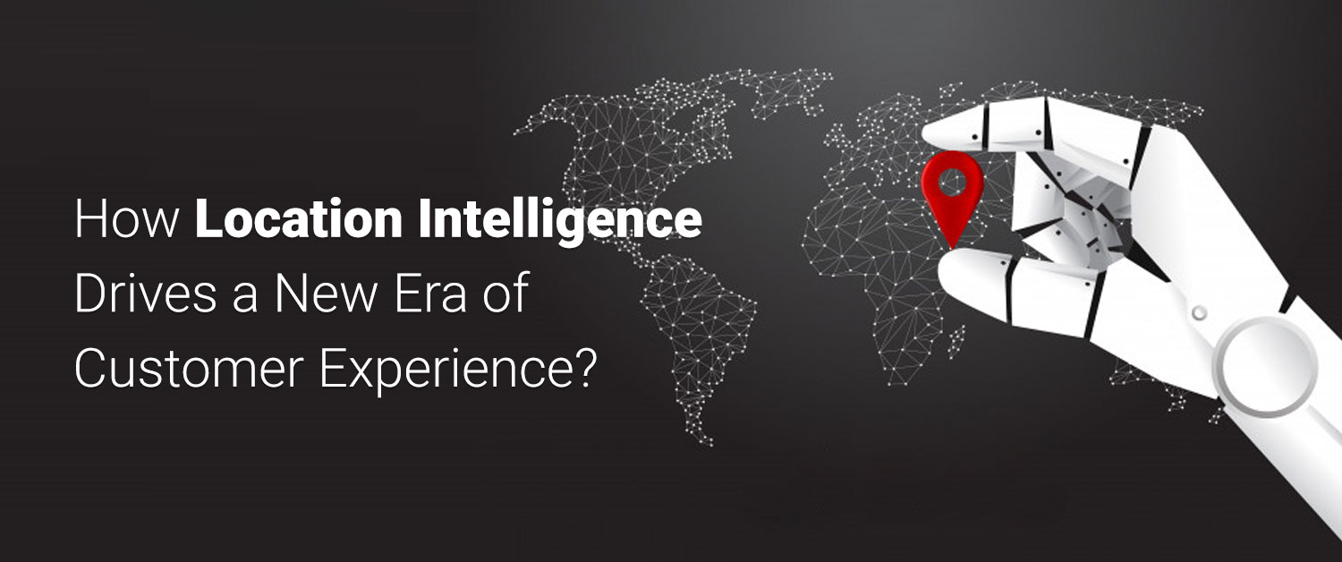how-location-intelligence-drives-a-new-era-of-customer-experience