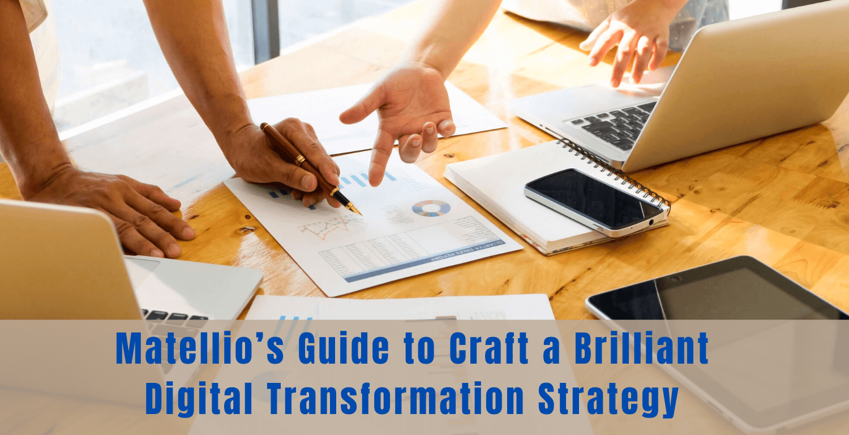 Matellio's guide to craft a brilliant digital transformation strategy