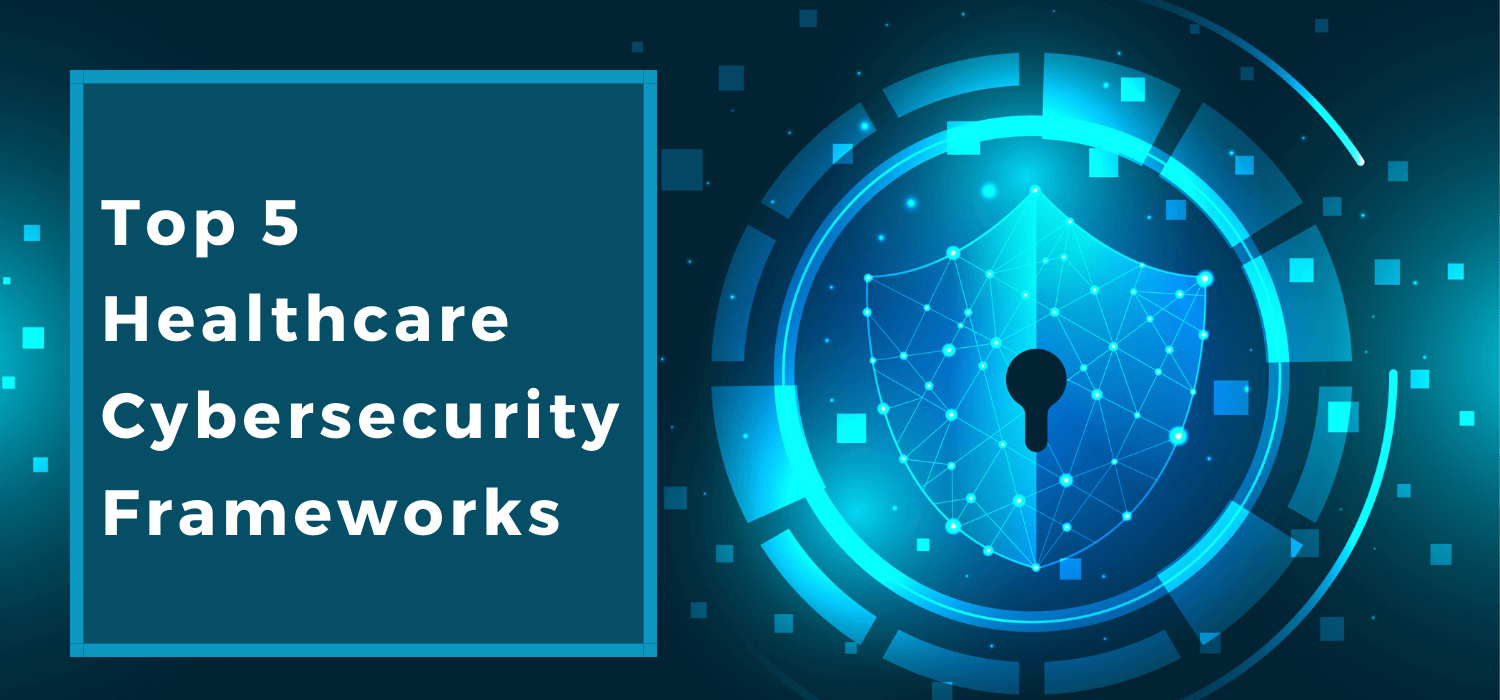 Top 5 Healthcare Cybersecurity Frameworks