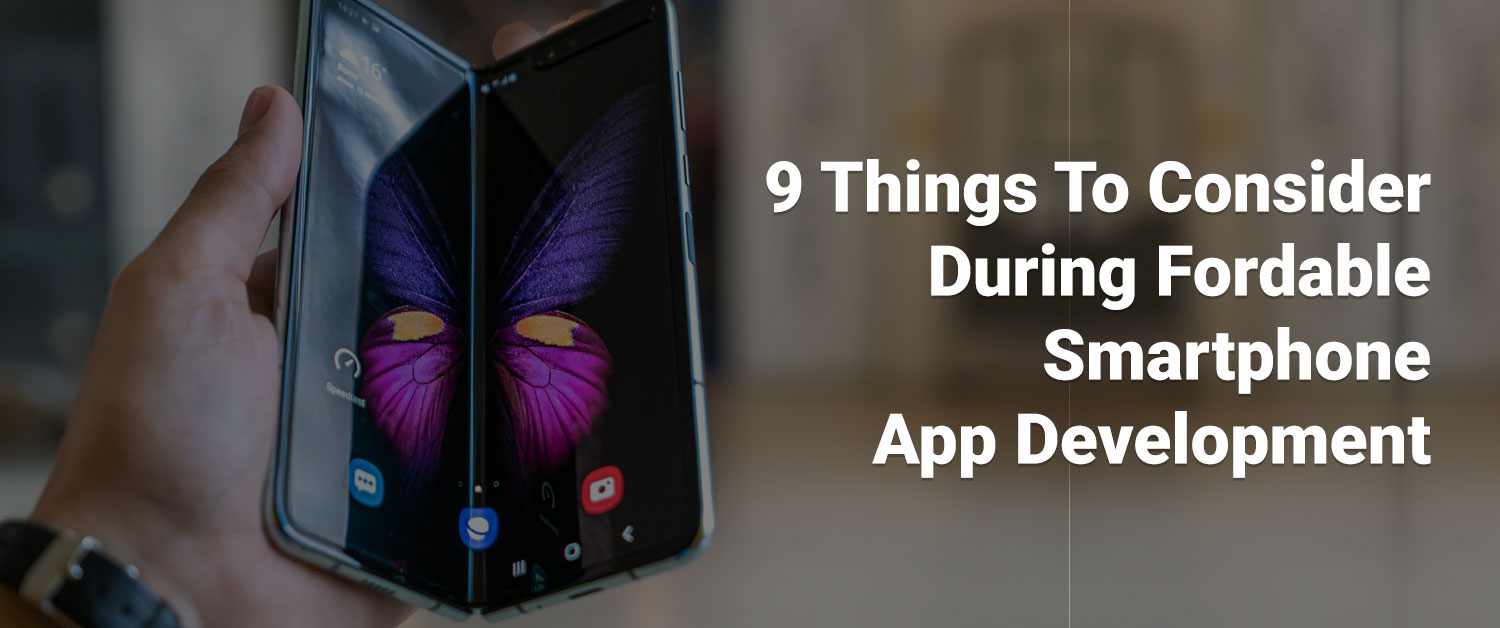 9 Things To Consider During Foldable Smart phone App Development