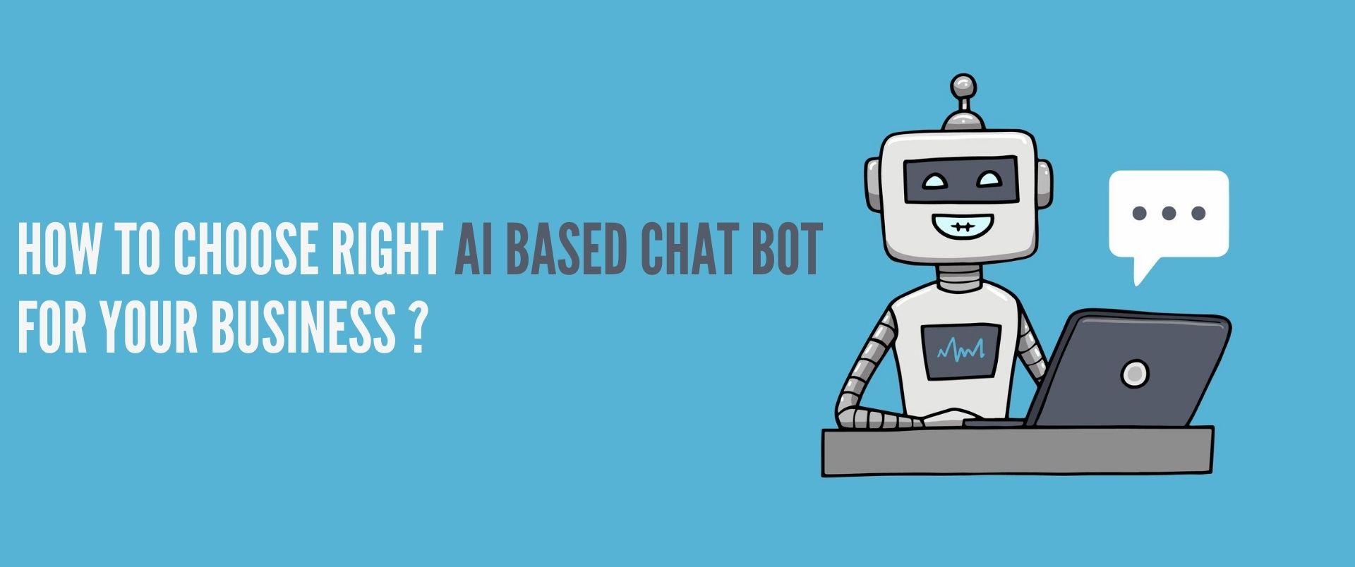 How to Choose the Right AI-based Chatbot for Your Business?