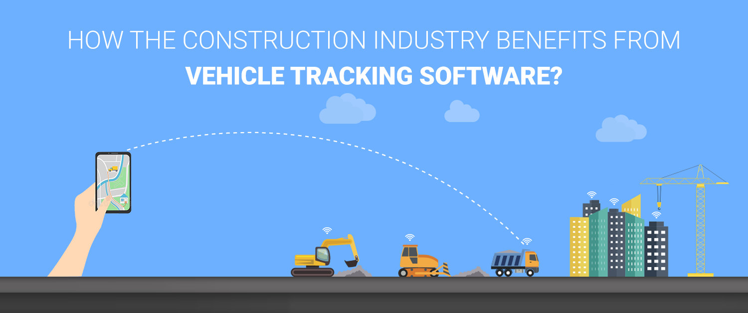 How the construction industry benefits from Vehicle Tracking?