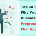 top-10-reasons-why-your-business-needs-progressive-web-apps
