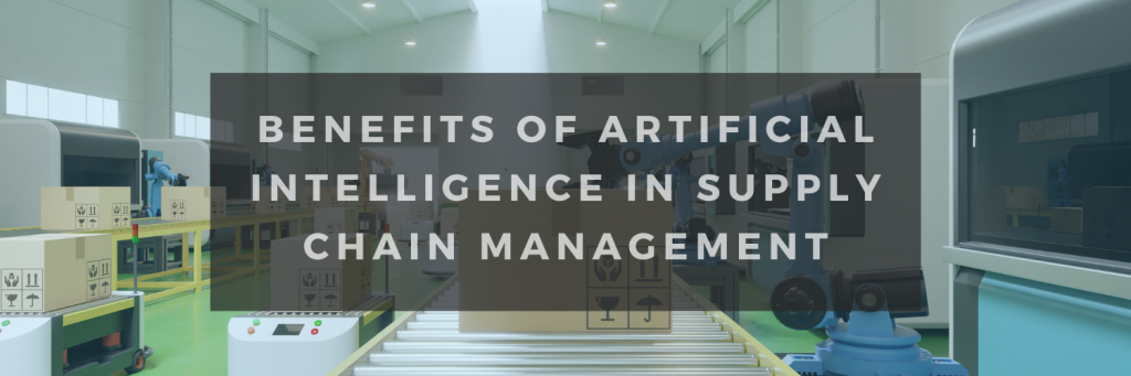 Benefits of Artificial Intelligence in Supply Chain Management