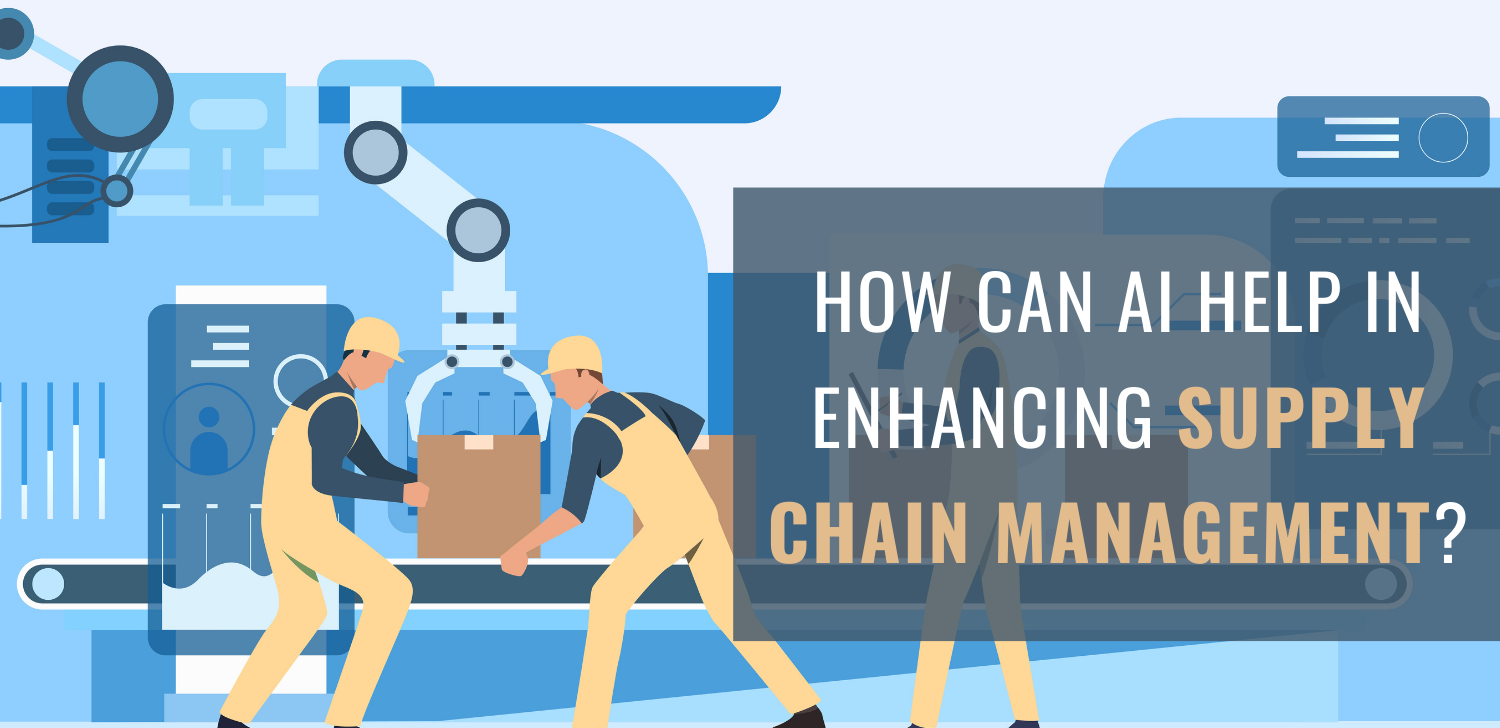 How Can AI Help in Enhancing Supply Chain Management?
