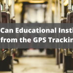 How Can Educational Institutions Benefit from the GPS Tracking System