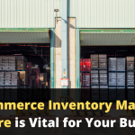 Why E-commerce Inventory Management Software is Vital for Your Business