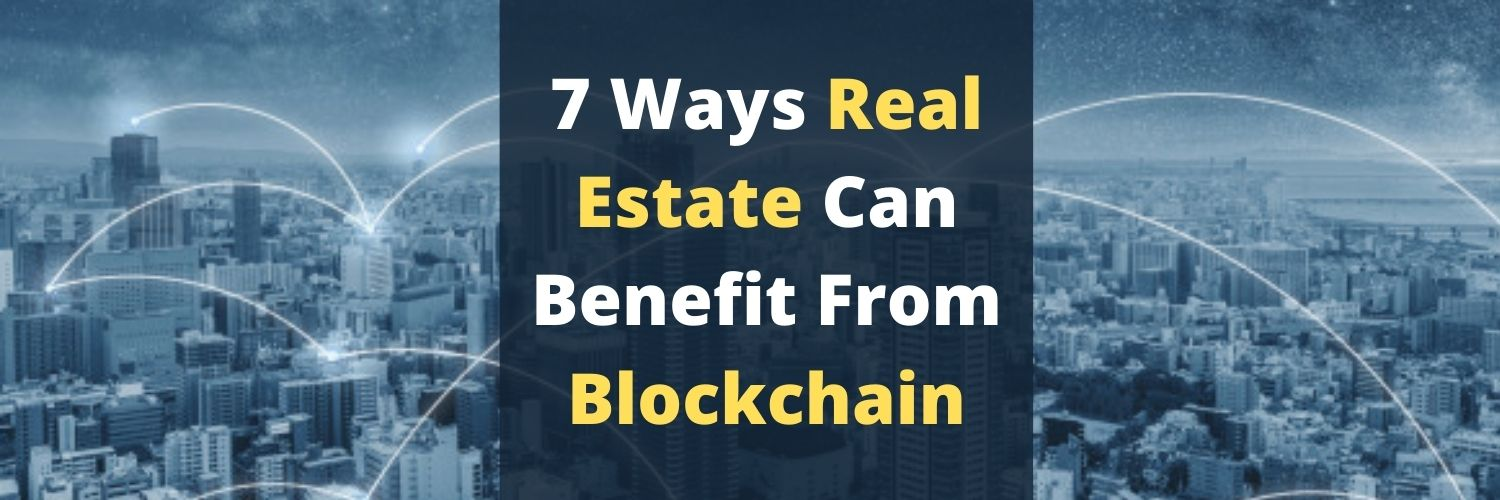 7 Ways Real Estate Can Benefit From Blockchain