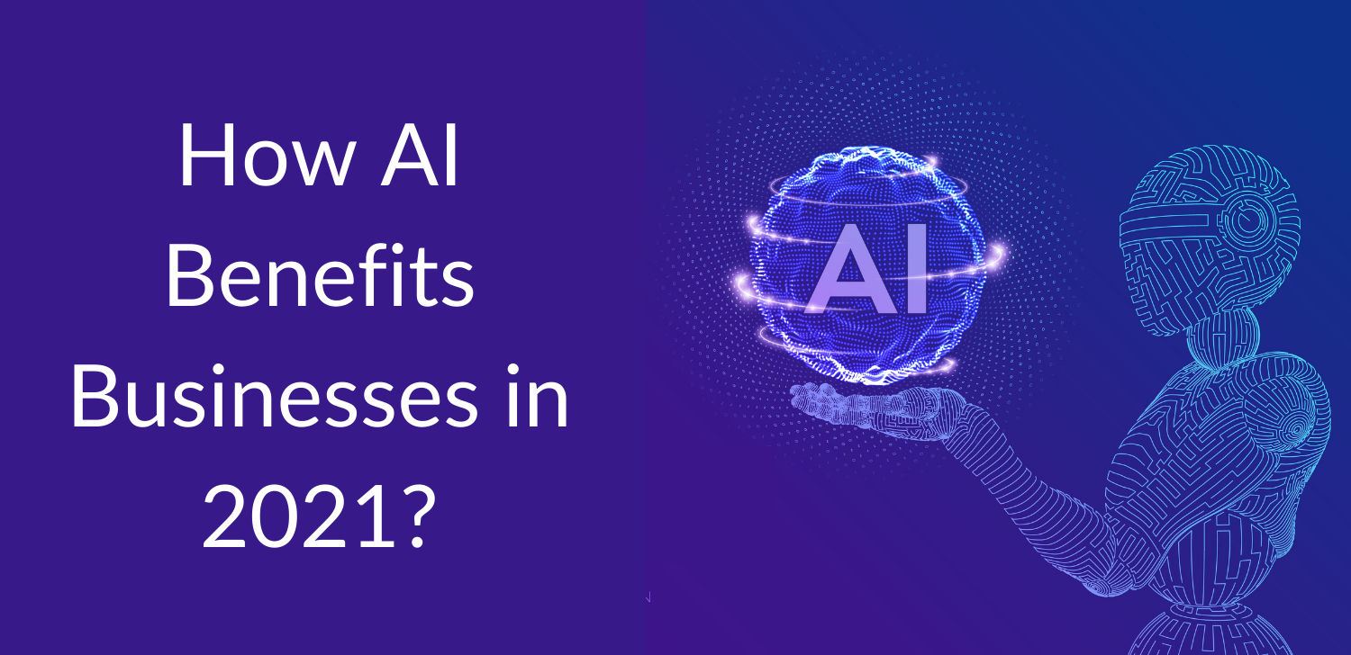 How AI Benefits Businesses in 2021?