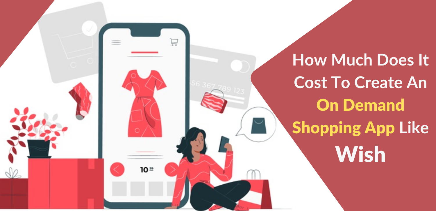 How Much Does It Cost To Create An On Demand Shopping App Like Wish