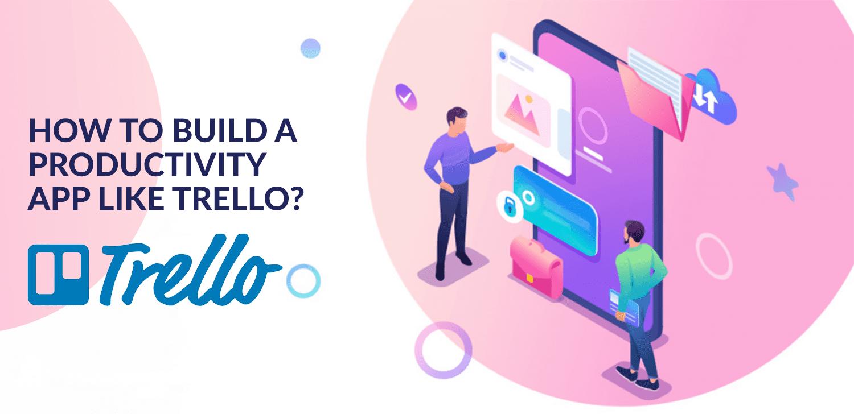 How to build a productivity app like Trello