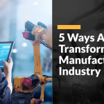 5-ways-ai-is-transforming-the-manufacturing-industry