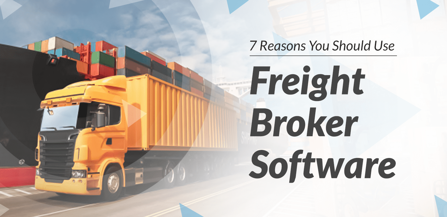 7 Reasons Why You Should Use Freight Broker Software