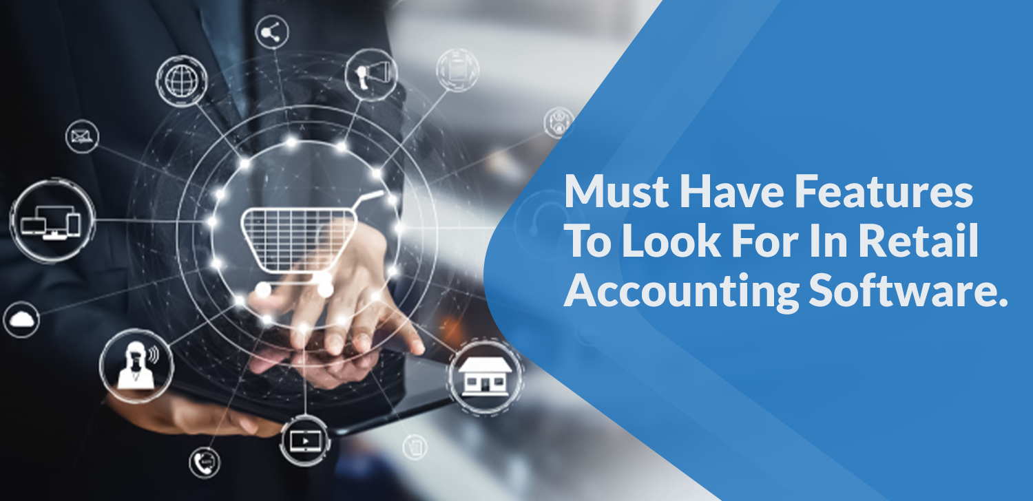Must Have Features To Look For In Retail Accounting Software