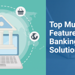 Top Must Have Features Of Core Banking Software Solutions