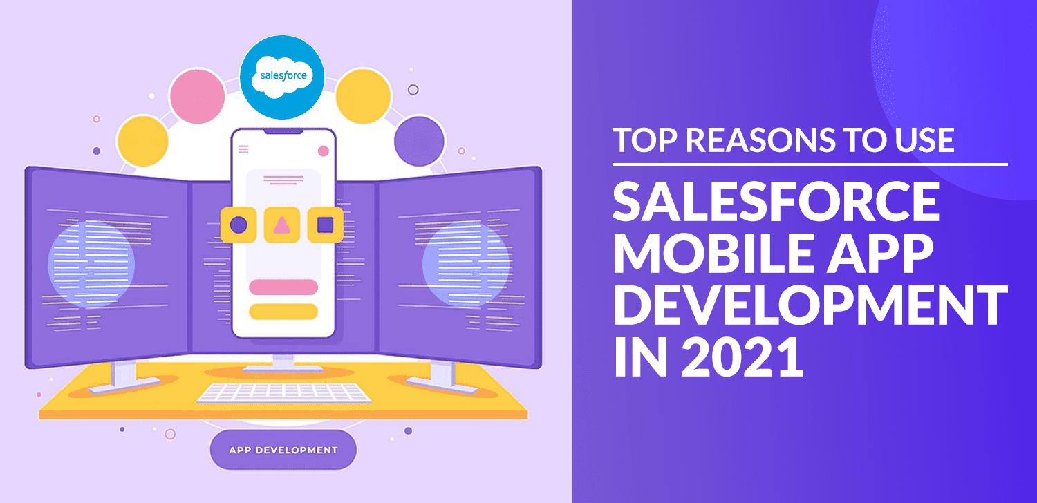 Top reasons to use Salesforce Mobile App Development in 2021