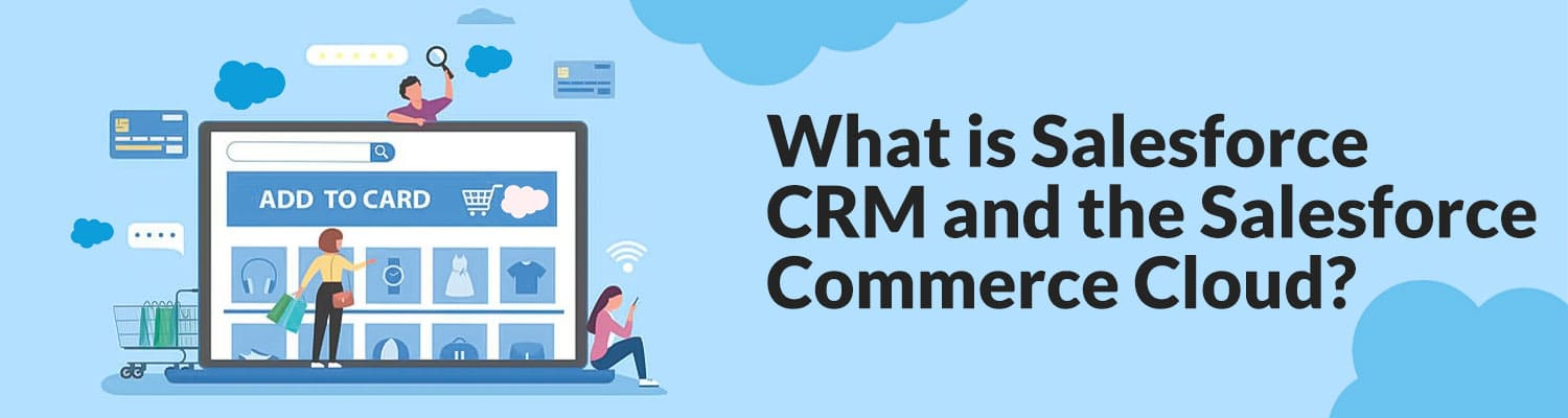 What is Salesforce CRM and the Salesforce Commerce Cloud?