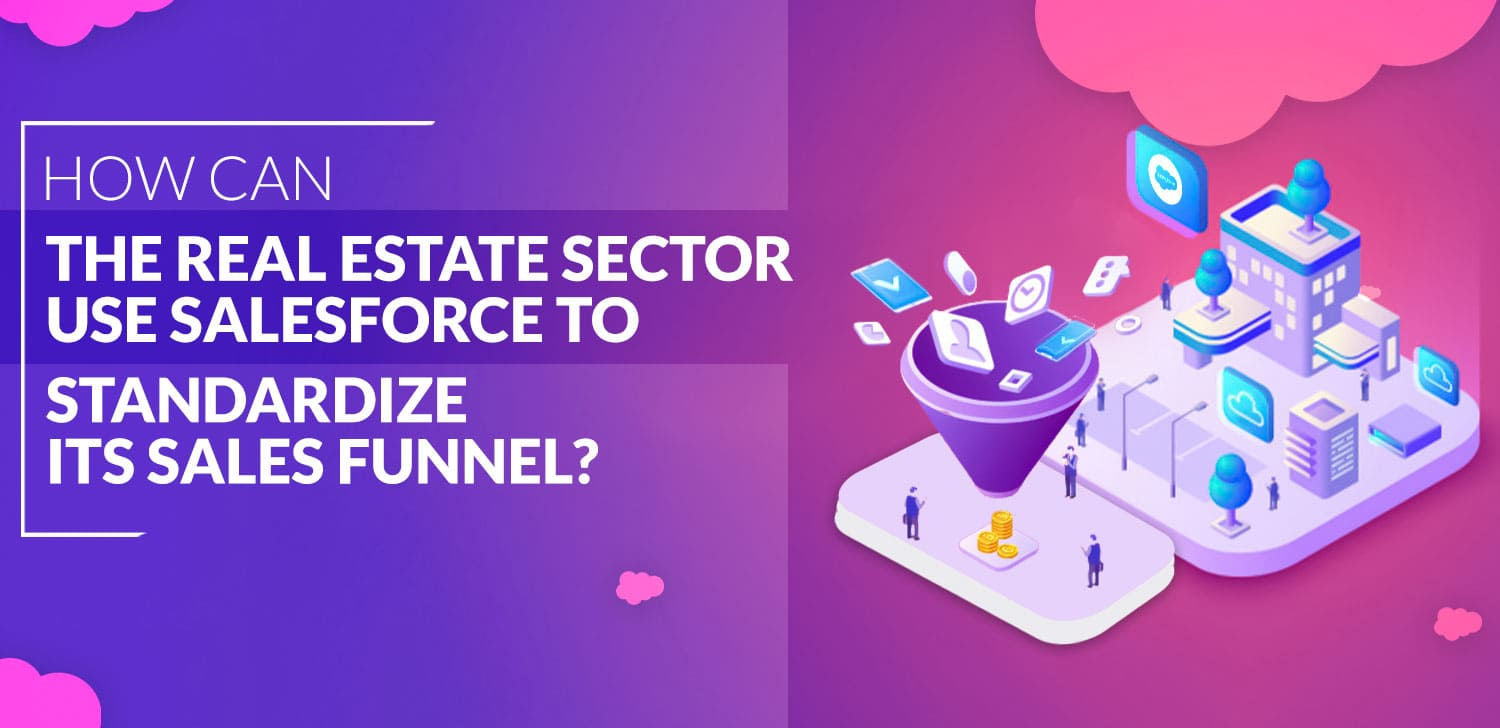 How-Can-The-Real-Estate-Sector-Use-Salesforce-To-Standardize-Its-Sales-Funnel
