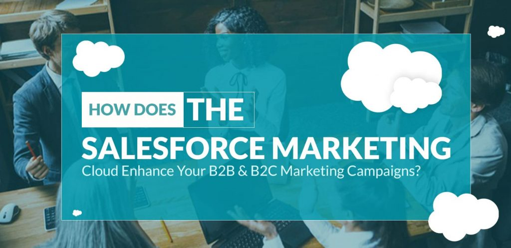 How-Does-The-Salesforce-Marketing-Cloud-Enhance-Your-B2B-&-B2C-Marketing-Campaigns