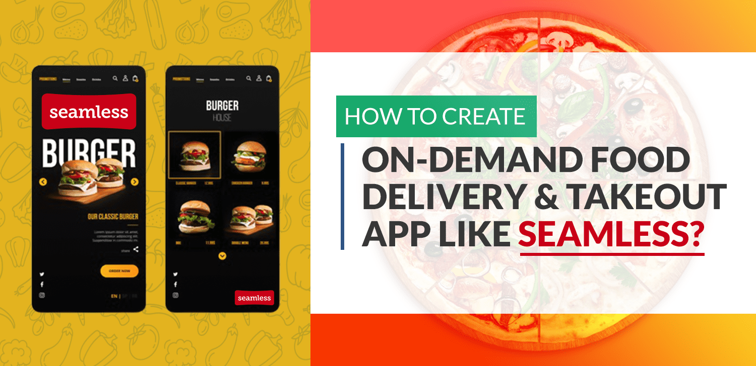 How To Create On Demand-Food Delivery App Like Seamless
