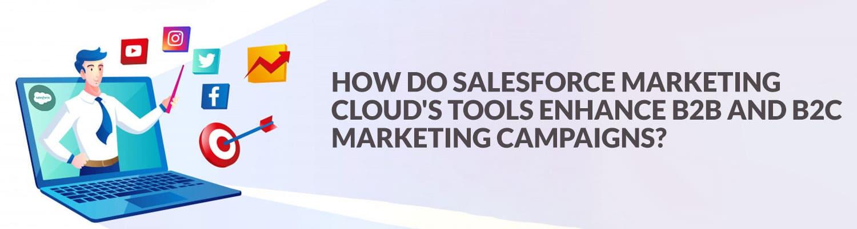 How-do-Salesforce-Marketing-Cloud's-tools-enhance-B2B-and-B2C-marketing-campaigns
