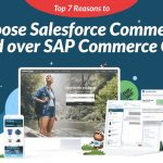 Top 7 Reasons to Choose Salesforce Commerce Cloud over SAP Commerce Cloud