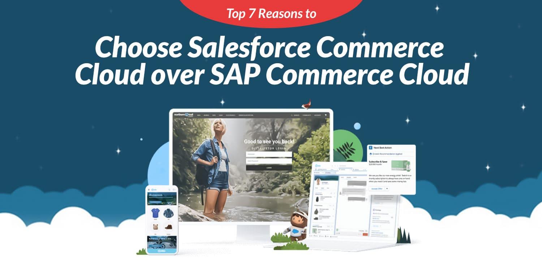 Top 7 Reasons to Choose Salesforce Commerce Cloud over SAP Commerce Cloud