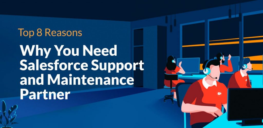 Top 8 Reasons Why You Need Salesforce Support and Maintenance Partner