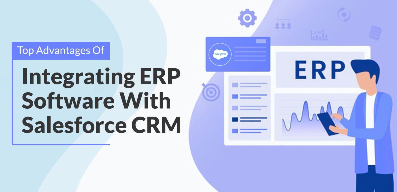 Top Advantages Of Integrating ERP Software With Salesforce CRM