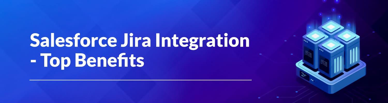 Salesforce Jira Integration Top Benefits
