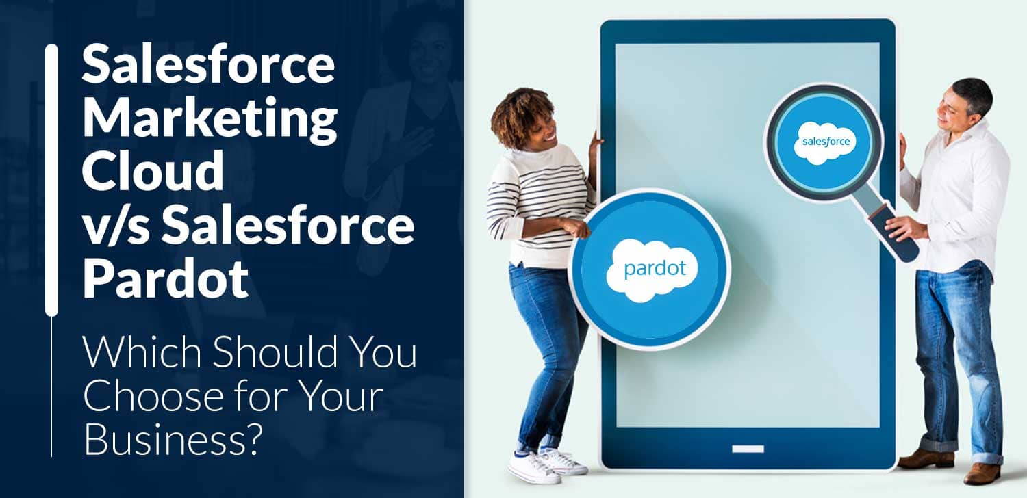 Salesforce Marketing Cloud VS Salesforce Pardot: Which One Should You choose For Business?