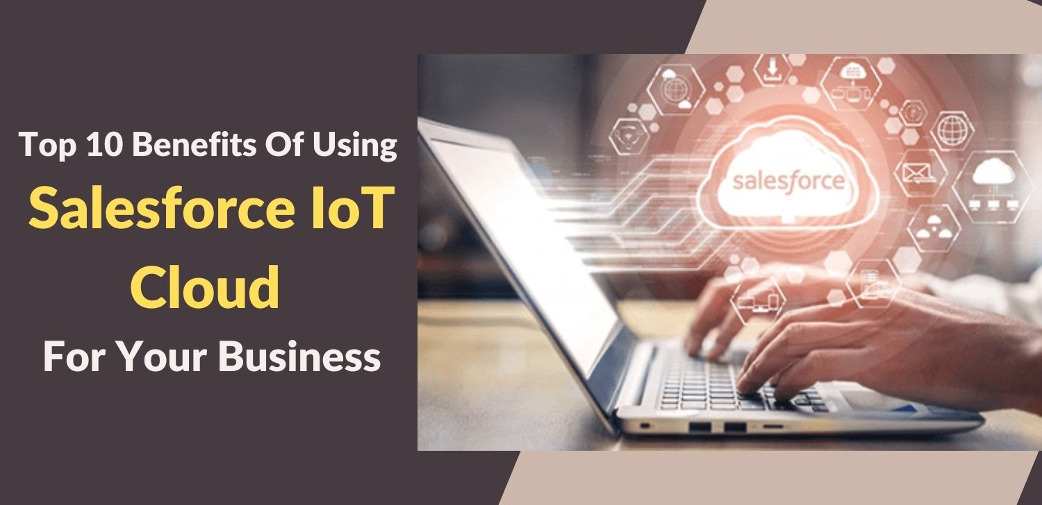 Top-10-Benefits-Of-Using-Salesforce-IoT-Cloud-For-Your-Business