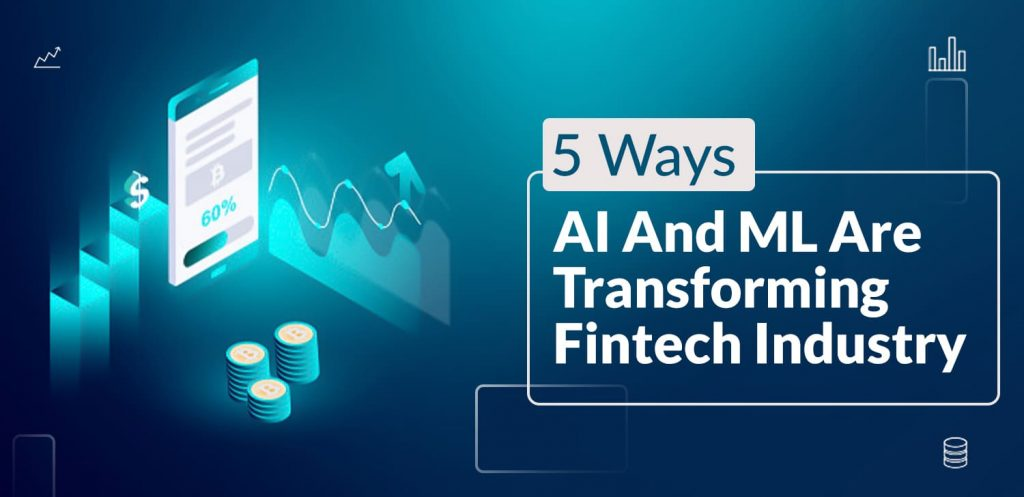 5 Ways AI and ML are transforming Fintech Industry