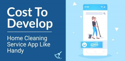 Cost To Develop Home Cleaning Service App Like Handy