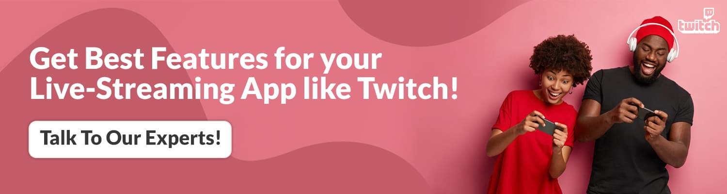 Get Best Features for your Live Streaming App like Twitch