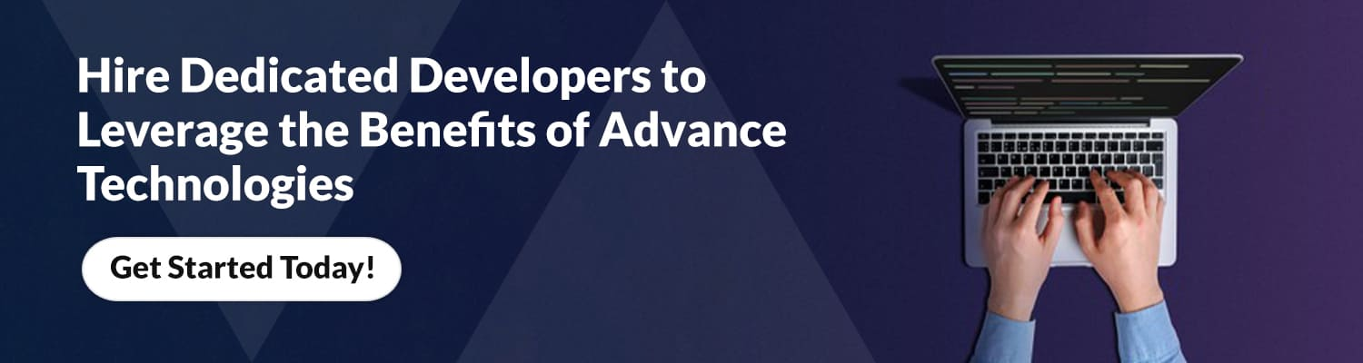Hire Dedicated Developers to Leverage the Benefits of Advance Technologies