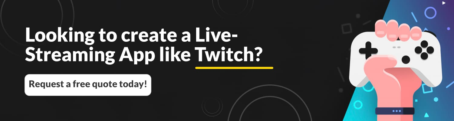 Looking to create a Live Streaming App like Twitch