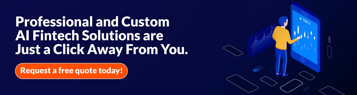 Professional and Custom AI Fintech Solutions are Just a Click Away From You