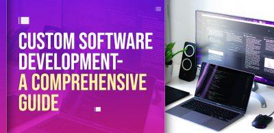 Custom-Software-Development - A-Comprehensive-Guide