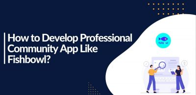How to Develop Professional Community App Like Fishbowl.